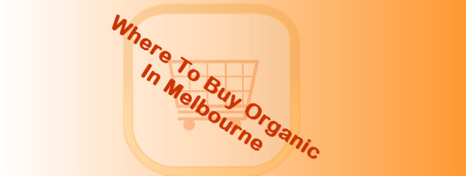 Where to Buy Organic in Melbourne